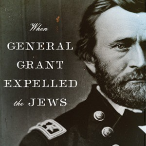 "The Publication of Jonathan Sarna's ""When General Grant Expelled the Jews"""